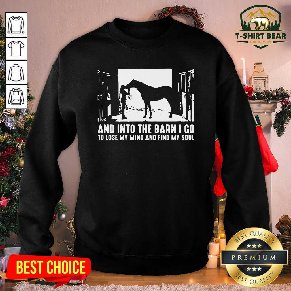 Horse And Into The Barn I Go To Lose My Mind And Find My Soul Sweatshirt - Design by T-shirtBear.com