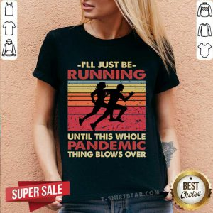 I'll Just Be Running Until This Whole Pandemic Thing Blows Over V-neck - Design By T-shirtbear.com