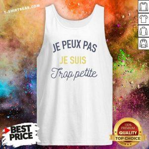 Good Je Peux Pas Je Suis Frop Petite Tank Top - Design by T-shirtbeear.com