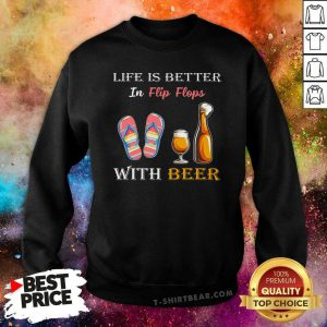 Life Is Better 13 In Flip Flops With Beer Sweatshirt - Design by T-shirtbear.com