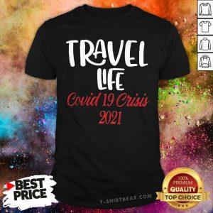 Hot Travel Life Covid 19 Crisis 2021 Shirt