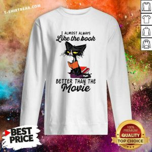 Lovely Cat Meh I Almost Always Like The Book Better Than The Movie Sweatshirt