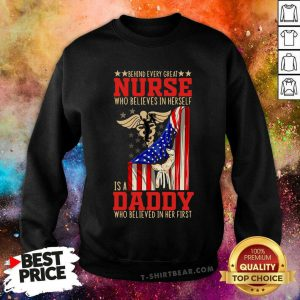 Behind Nurse Who Believes In Herself Is A Daddy Believed In Her First Sweatshirt - Design by T-shirtbear.com